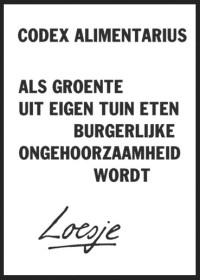Volgens Loesje verbiedt de Codex Alimentarius het eten van groente uit eigen tuin. In werkelijkheid bestaat er helemaal niet zo'n verbod, maar worden de consumentenbeschermende richtlijnen van de codex weerom in een negatief en paranoïde daglicht gesteld.